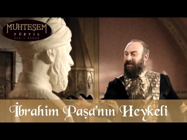 İbrahim Paşa'nın Heykeli Muhteşem Yüzyıl 50 Bölüm