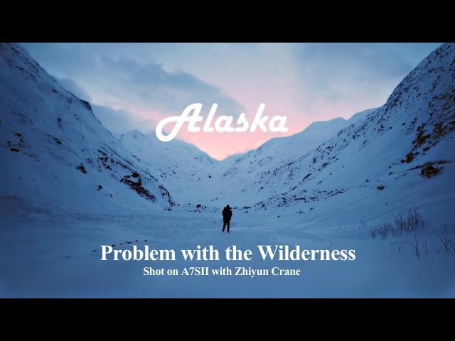 Alaska - Problem with the Wilderness - Shot on A7SII with Zhiyun Crane