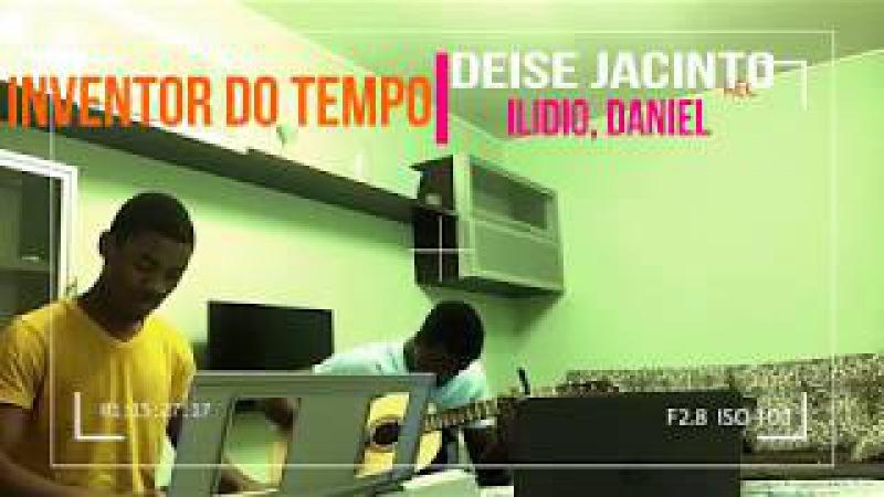 Deise Jacinto - Inventor do Tempo (Lyric Video) ft Ilidio,Daniel
