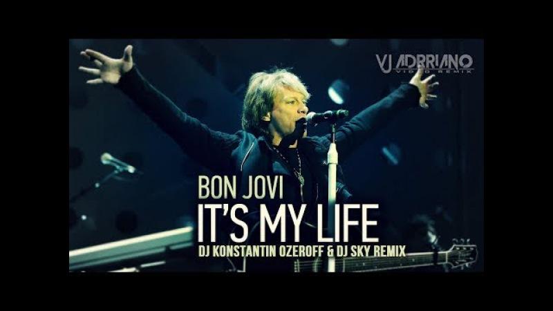 Bon Jovi - It's My Life (Dj Konstantin Ozeroff Dj Sky Remix) VJ Adrriano Video ReEdit
