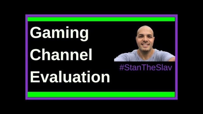 YouTube Channel Review Gaming Channel Evaluation! StanTheSlav