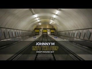 Into The Deep | Deep House Set | 2018 Mixed By Johnny M | Part 1
