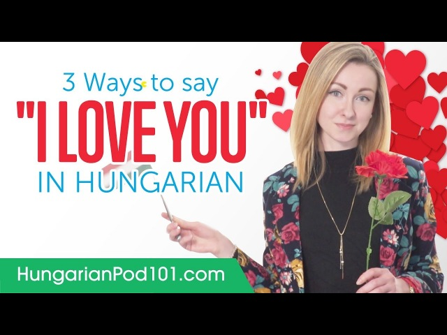 Three Ways to Say I Love You in Hungarian