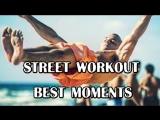 BEST MOMENTS | STREET WORKOUT & CALISTHENICS
