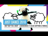 BEEP BEEP I'M A SHEEP - LILDEUCEDEUCE FT. BLACK GRYPH0N & TOMSKA / JUST DANCE 2018