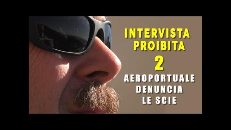 INTERVISTA PROIBITA 2. AEROPORTUALE DENUNCIA LE SCIE