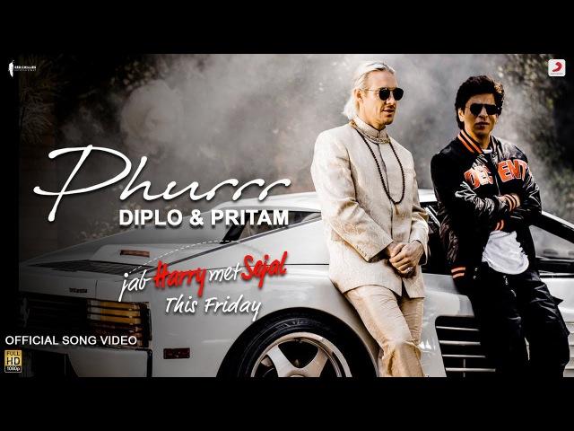 Diplo Pritam - PHURRR | Official Video | Jab Harry Met Sejal |Shah Rukh| Anushka