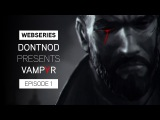 Webseries: DONTNOD Presents Vampyr Episode 1 - Making Monsters