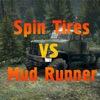 Spin Tires VS Mud Runner