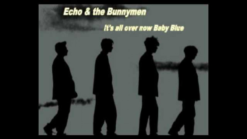 Echo The Bunnymen - Its all over now baby blue