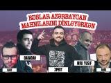 Ruslar azərbaycan mahnılarını dinləyərkən #1 QARAQAN, XPERT, MIRI YUSIF, ANAR NAĞILBAZ