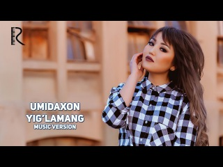 Umidaxon - Yig'lamang | Умидахон - Йигламанг (music version)