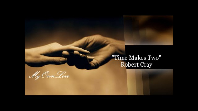Time Makes Two ~ ROBERT CRAY ( Lyrics)