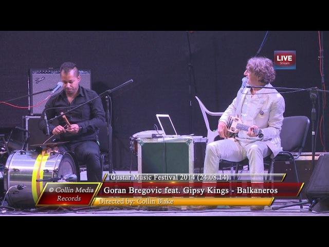 Goran Bregovic feat. Gipsy Kings - Balkaneros (Live @ Gustar Music Fest 2014) (24.08.14)