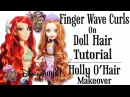How to Curl Doll Hair Tutorial: Finger Wave Curls / Mermaid - Holly O'Hair Makeover Ever After High
