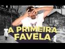 A HISTÓRIA DA PRIMEIRA FAVELA DO BRASIL
