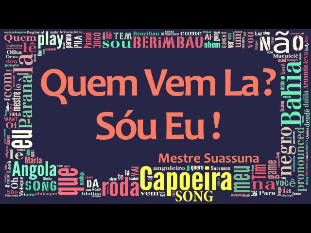 Quem Vem La Sóu Eu - Capoeira Song