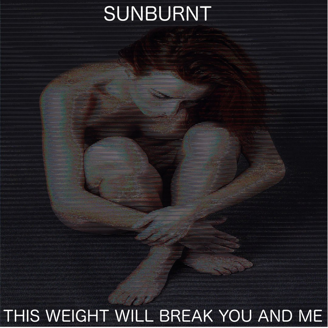 Sunburnt - This Weight Will Break You and Me [EP] (2017)