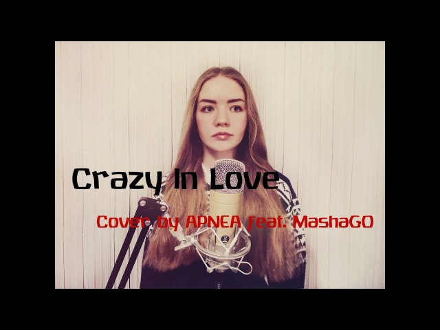 Crazy In Love Beyoncé cover by Apnea feat MashaGO Lyric video