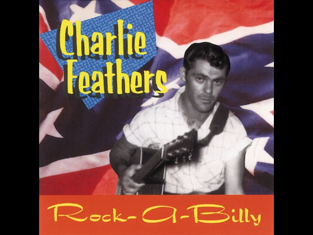 Charlie Feathers - Rock-A-Billy, Definitive Collection 1954-1973 (Bear Family Records GmbH) [Ful...