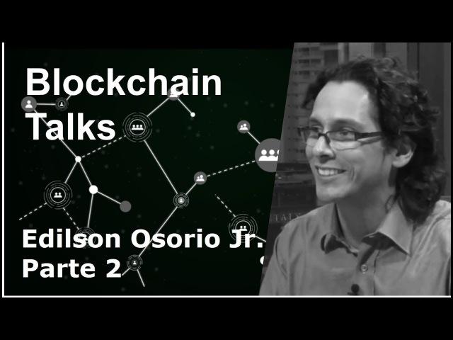 Blockchain Talks - Segunda parte com Edilson Osorio Jr.