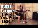 Avril Lavigne - I Wish You Were Here Cover
