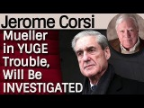Jerome Corsi: Mueller in YUGE Trouble, Will Be INVESTIGATED