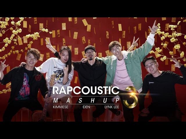 Đen x Kimmese x Lynk Lee - Mashup Rapcoustic 3