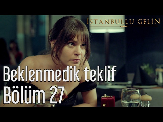 İstanbullu Gelin 27 Bölüm Süreyya'dan Beklenmedik Teklif