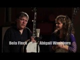 Bela Fleck &amp Abigail Washburn -