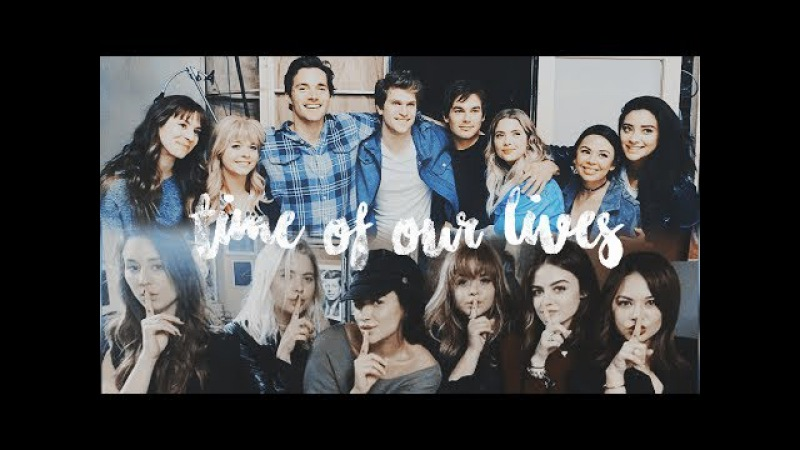 Goodbye PLL cast   time of our lives