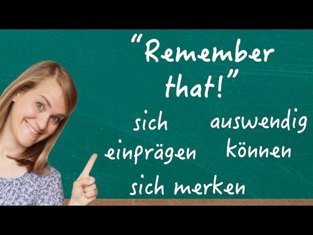 Remember that auswendig können lernen ∙ sich merken ∙ sich einprägen B1