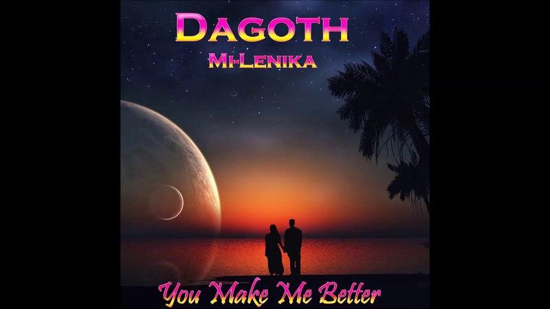 Dagoth ft. Mi-Lenika - You Make Me Better