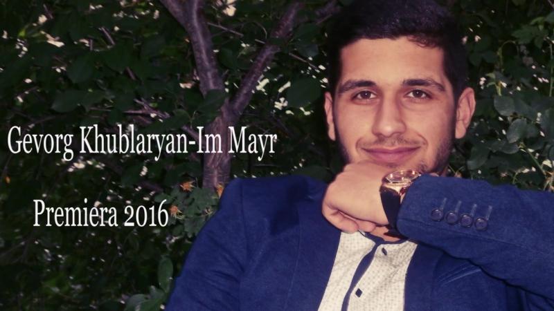 Gevorg Khublaryan - Im Mayr Premiera 2016