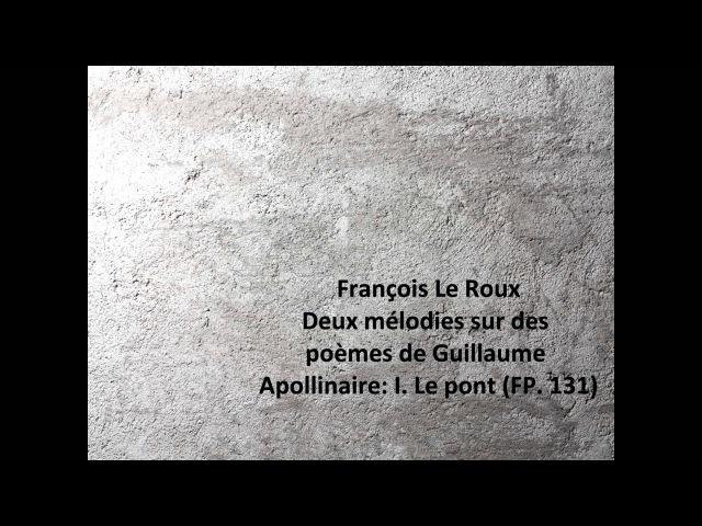 Francais Le Roux: The complete 2 mélodies sur des poèmes de G. Apollinaire FP. 131 (Poulenc)