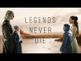 L E G E N D S never die ---- Game of Thrones Tribute