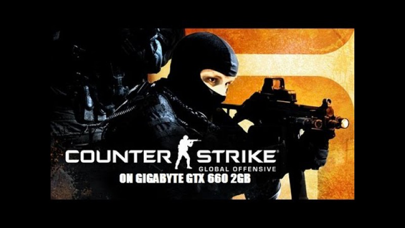 Counter Strike Global Offensive |GTX 660 2GB| AMD FX-8350 4ghz| 8 GB RAM| 720p| FULL OPTIONS|