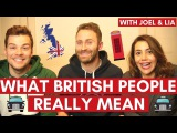 What British People REALLY MEAN with Joel &amp Lia
