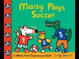 Maisy Plays Soccer by Lucy Cousins: Read by SUPER BooKBoY!