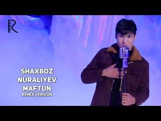 Shaxboz Nuraliyev - Maftun   Шахбоз Нуралиев - Мафтун (remix version)