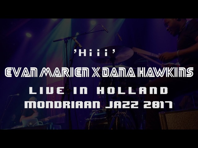 Hiii ( Live at Mondriaan Jazz) - Evan Marien x Dana Hawkins