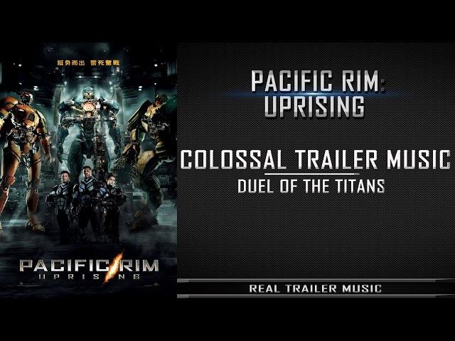 Pacific Rim 2: Uprising IMAX Trailer Music | CTM - Duel of the Titans