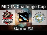 Dota2 [RU]. MID.TV Challenge Cup | FINALS | Planet Dog vs. Team Empire Game #2