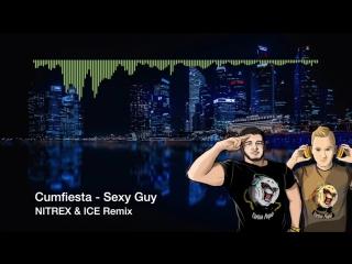 Cumfiesta - sexy guy (nitrex & ice remix)