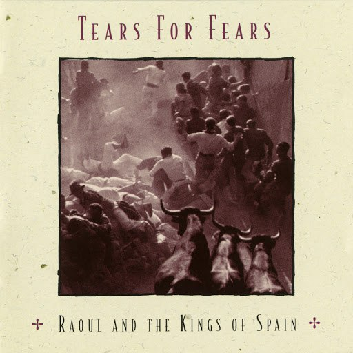 Tears for Fears альбом Raoul And The Kings Of Spain (Expanded Edition)