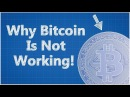 Why Bitcoin Is Not Working