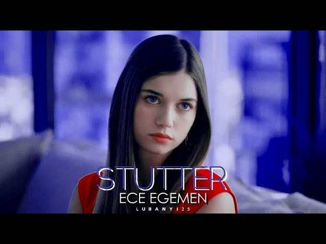 ►Ece Egemen||STUTTER [ep30]