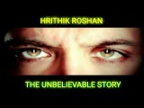 Hrithik Roshan   The Unbelievable Story   Biography