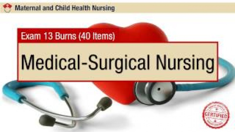 Medical Surgical Nursing Exam 13 Burns (40 Items)