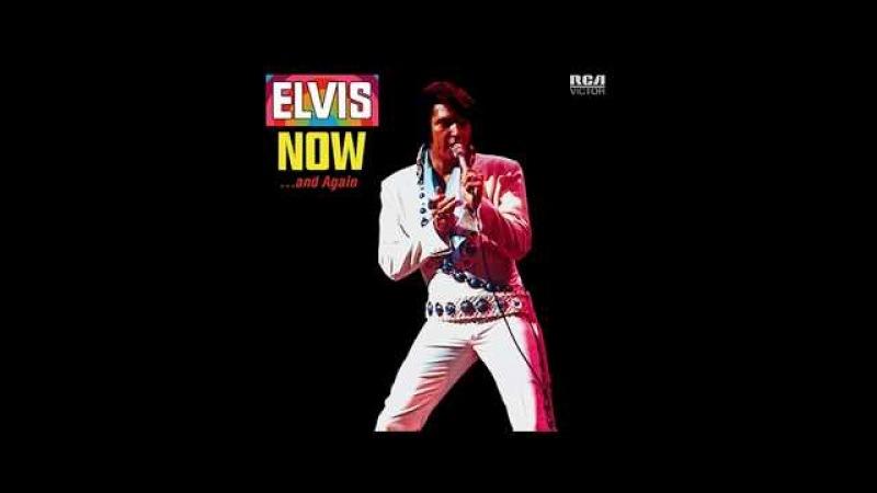 ELVIS PRESLEY - ELVIS NOW .... AND AGAIN